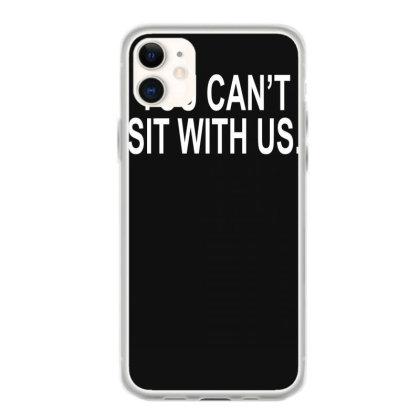 You Can't Sit With Us Iphone 11 Case Designed By Lyly