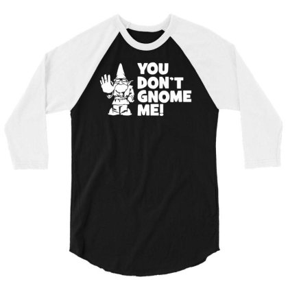 You Don't Gnome Me 3/4 Sleeve Shirt Designed By Lyly