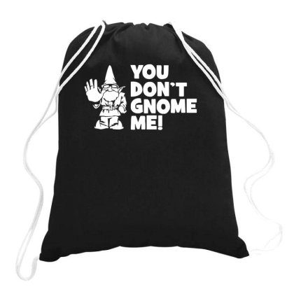 You Don't Gnome Me Drawstring Bags Designed By Lyly