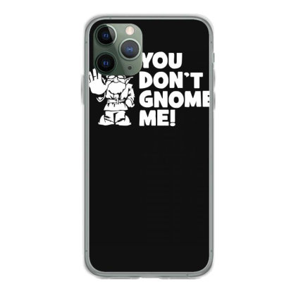 You Don't Gnome Me Iphone 11 Pro Case Designed By Lyly