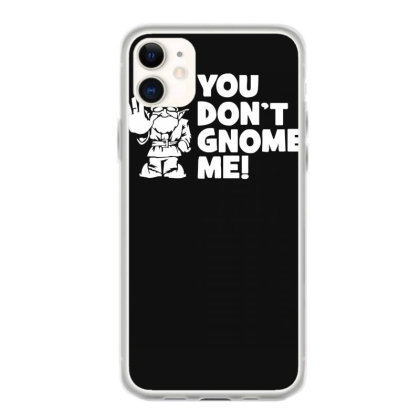 You Don't Gnome Me Iphone 11 Case Designed By Lyly