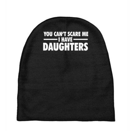 You Can't Scare Me I Have Daughters Baby Beanies Designed By Lyly
