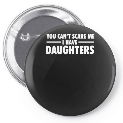 You Can't Scare Me I Have Daughters Pin-back Button Designed By Lyly