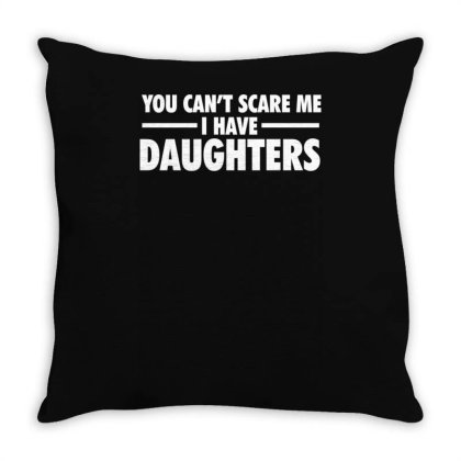 You Can't Scare Me I Have Daughters Throw Pillow Designed By Lyly