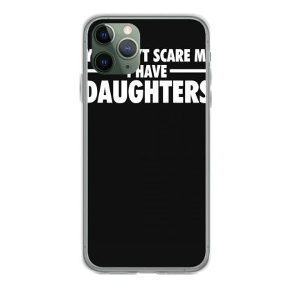 You Can't Scare Me I Have Daughters Iphone 11 Pro Case Designed By Lyly