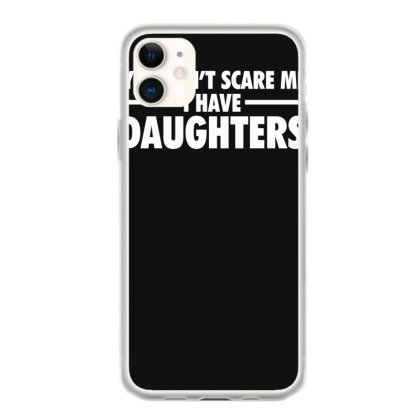 You Can't Scare Me I Have Daughters Iphone 11 Case Designed By Lyly