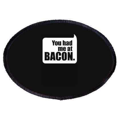 You Had Me At Bacon Oval Patch Designed By Lyly