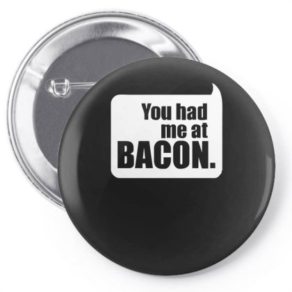 You Had Me At Bacon Pin-back Button Designed By Lyly