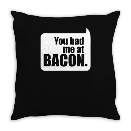 You Had Me At Bacon Throw Pillow Designed By Lyly