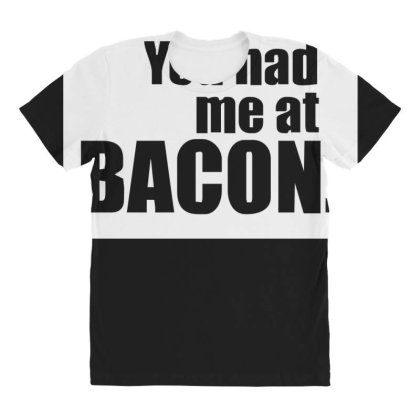 You Had Me At Bacon All Over Women's T-shirt Designed By Lyly