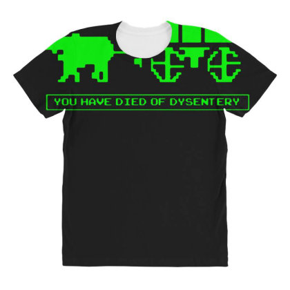 You Have Died Of Dysentery All Over Women's T-shirt Designed By Lyly