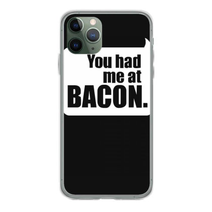 You Had Me At Bacon Iphone 11 Pro Case Designed By Lyly