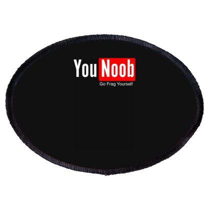 You Noob Go Frag Yourself Oval Patch Designed By Lyly