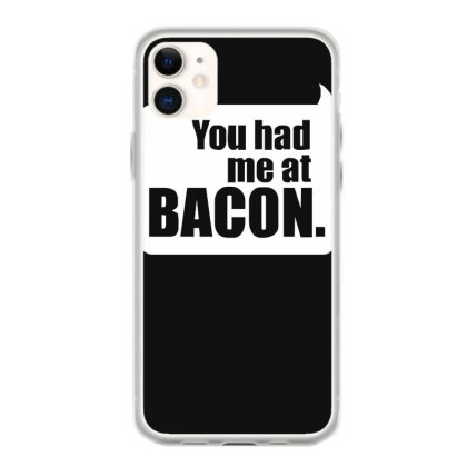 You Had Me At Bacon Iphone 11 Case Designed By Lyly