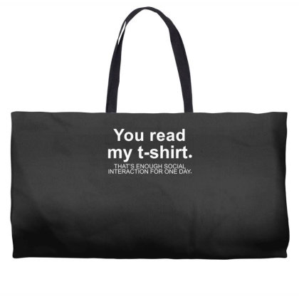 You Read My T Shirt That's Enough Social Interaction... Weekender Totes Designed By Lyly