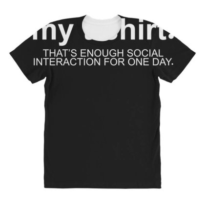 You Read My T Shirt That's Enough Social Interaction... All Over Women's T-shirt Designed By Lyly