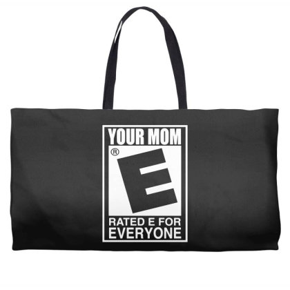 Your Mom Is Rated E For Everyone Weekender Totes Designed By Lyly