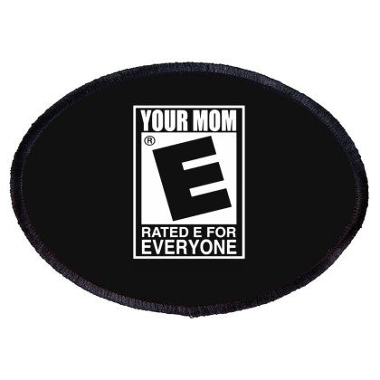 Your Mom Is Rated E For Everyone Oval Patch Designed By Lyly