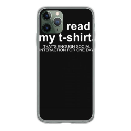 You Read My T Shirt That's Enough Social Interaction... Iphone 11 Pro Case Designed By Lyly