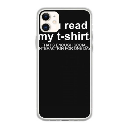 You Read My T Shirt That's Enough Social Interaction... Iphone 11 Case Designed By Lyly