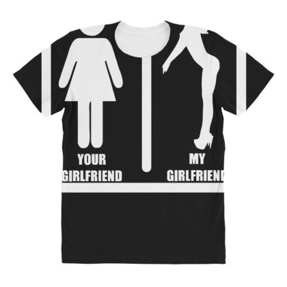 Your Girlfriend Vs My Girlfriend Funny Pub Jokr  Impress Your Friends! All Over Women's T-shirt Designed By Lyly