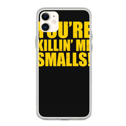 You're Killin Me Smalls Iphone 11 Case Designed By Lyly