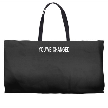 You've Changed Weekender Totes Designed By Lyly