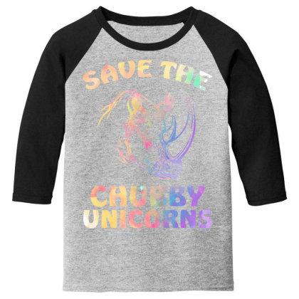 Save The Chubby Unicorns Youth 3/4 Sleeve Designed By Badaudesign