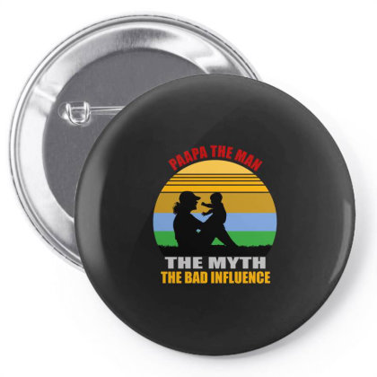 Papa The Man The Myth The Bad Influence Pin-back Button Designed By Cuser2397