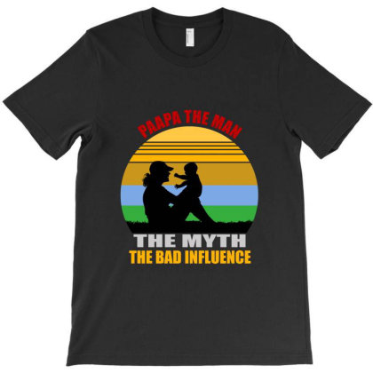 Papa The Man The Myth The Bad Influence T-shirt Designed By Cuser2397