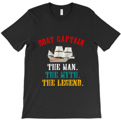 Boat Captain The Man The Myth The Legend T-shirt Designed By Cuser2397