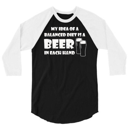 A Balanced Diet Is A Beer In Each Hand 3/4 Sleeve Shirt Designed By L4l4pow
