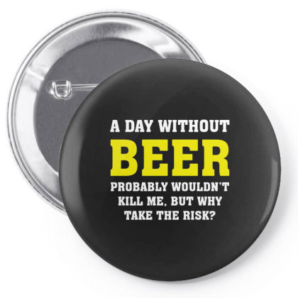 A Day Without Beer Pin-back Button Designed By L4l4pow