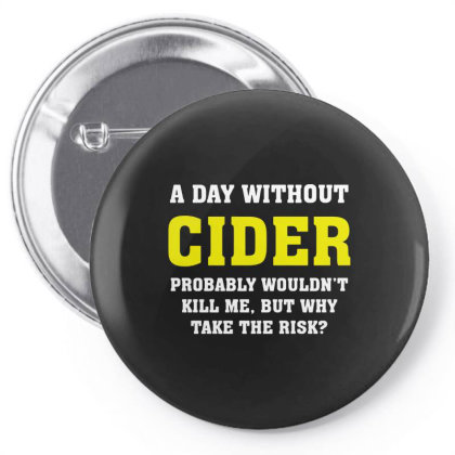 A Day Without Cider Pin-back Button Designed By L4l4pow