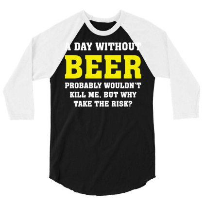 A Day Without Beer 3/4 Sleeve Shirt Designed By L4l4pow