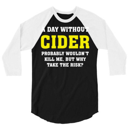 A Day Without Cider 3/4 Sleeve Shirt Designed By L4l4pow
