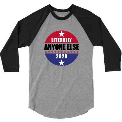 Literally Anyone Else 2020 3/4 Sleeve Shirt Designed By Helloshop