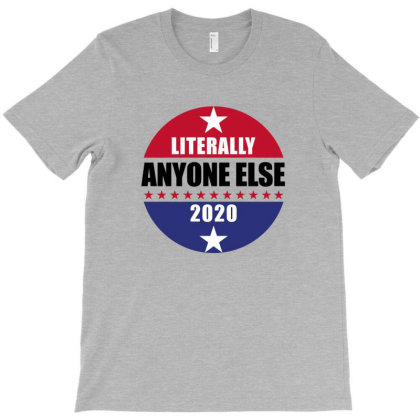 Literally Anyone Else 2020 T-shirt Designed By Helloshop
