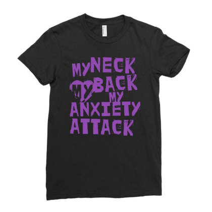 My Neck, My Back, My Anxiety Attack Ladies Fitted T-shirt Designed By G3ry