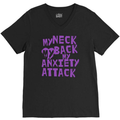 My Neck, My Back, My Anxiety Attack V-neck Tee Designed By G3ry