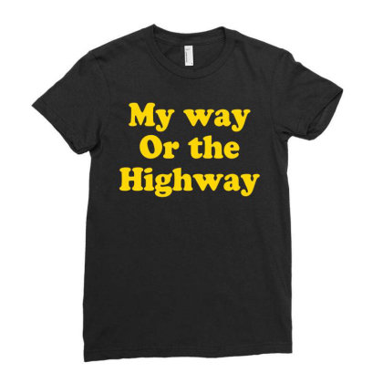 My Way Or The Highway Ladies Fitted T-shirt Designed By G3ry