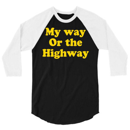 My Way Or The Highway 3/4 Sleeve Shirt Designed By G3ry