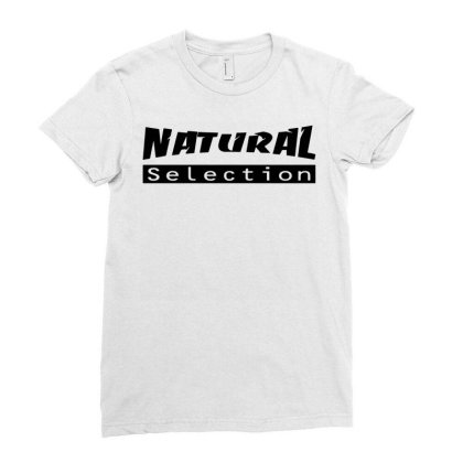 Natural Selection Ladies Fitted T-shirt Designed By G3ry