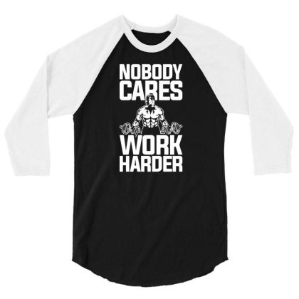 Nobody Cares Work Harder Fitness Trainer 3/4 Sleeve Shirt Designed By G3ry