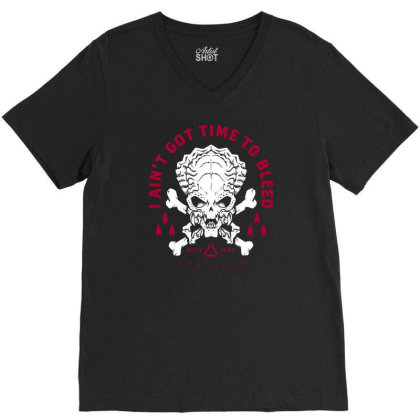 Predator   Skull   Ain't Got Time To Bleed   Military   Distressed V-neck Tee Designed By G3ry