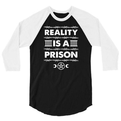 Reality Is A Prison   Goth Spirituality Slogan 3/4 Sleeve Shirt Designed By G3ry
