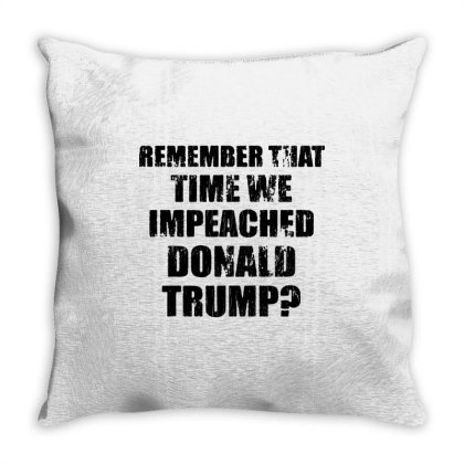 Remember That Time We Impeached Donald Trump Throw Pillow Designed By Star Store
