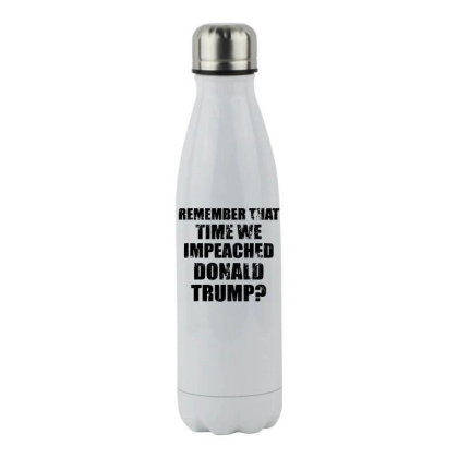Remember That Time We Impeached Donald Trump Stainless Steel Water Bottle Designed By Star Store
