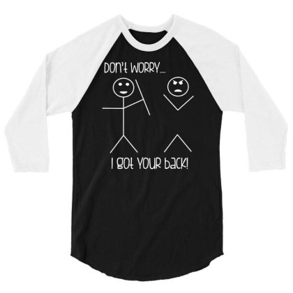 086 Dont Worry I Got Your Back Long Sleeve Cool Funny Stick Figure Hum 3/4 Sleeve Shirt Designed By G3ry