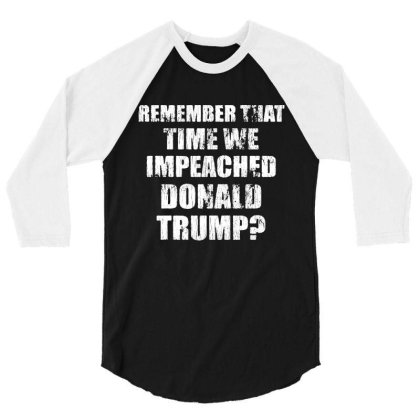 Remember That Time We Impeached Donald Trump 3/4 Sleeve Shirt Designed By Star Store